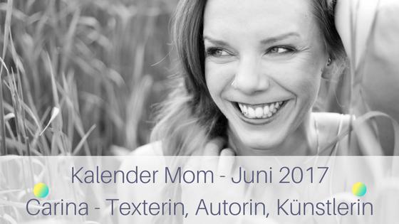 Kalender Mom Juni 2017, Carina - Texterin, Autorin und Künstlerin