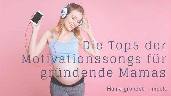 Top5 der Motivationssongs für gründende Mütter